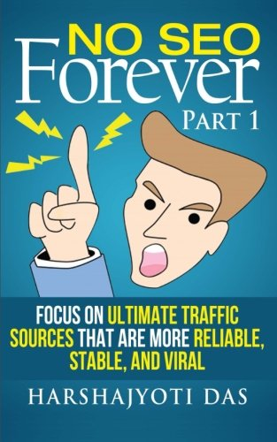 Download No SEO Forever: Focus On Ultimate Traffic Sources That Are More Reliable, Stable, and Viral (REAL MARKETING SHIT) (Volume 1)