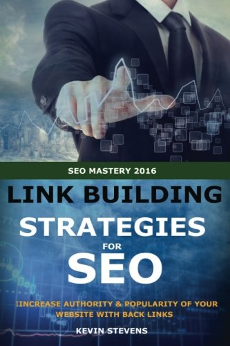 Download Link Building Strategies For SEO: Increase Authority And Poplarity Of Your Website With Back Links (SEO Mastery) (Volume 3)