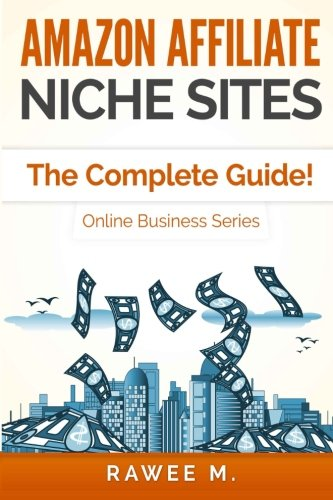 Download Amazon Affiliate Niche Sites: The Complete Guide! (Online Business Series)