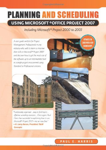 Download Planning and Scheduling Using Microsoft Office Project 2007 Including Microsoft Project 2000 to 2003