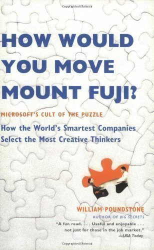 Download How Would You Move Mount Fuji?: Microsoft's Cult of the Puzzle: Microsoft's Cult of the Puzzle - How the World's Smartest Companies Select the Most Creative Thinkers 1st (first) Pbk Edition by Poundstone, William published by Little, Brown US (2005)